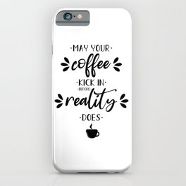 May your coffee kick in before reality does iPhone Case
