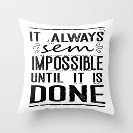 It Always sem impossible until it is done Throw Pillow