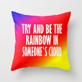 try be someones rainbow Throw Pillow