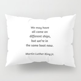 Martin Luther King Inspirational Quote - We may have all come on different ships but we are in the s Pillow Sham