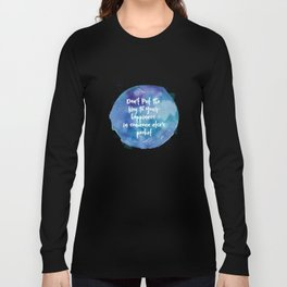 Don't Put The Key To Your Happiness In Someone Else's Pocket Long Sleeve T-shirt
