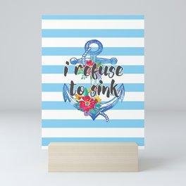 I Refuse To Sink Motivational Quote Mini Art Print
