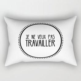 Je ne veux pas travailler Rectangular Pillow