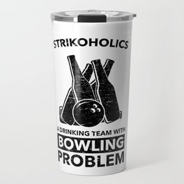 Bowling Gift Strikoholics Drinking Team Travel Mug