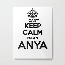 I cant keep calm I am an ANYA Metal Print