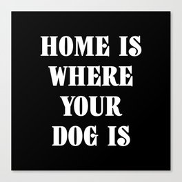 Home Is Where Your Dog Is White Typography Canvas Print