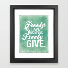 Freely you have received, freely give. Framed Art Print
