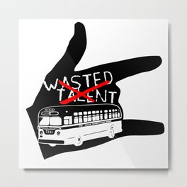 WASTED TALENT  DESIGN  (Thefreeminder) Metal Print