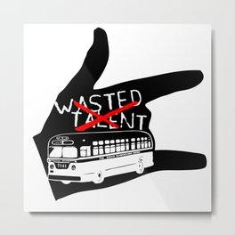 WASTED TALENT  DESIGN  (Thefreeminder) Metal Print