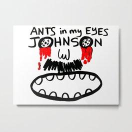Ants in my Eyes Johnson Metal Print
