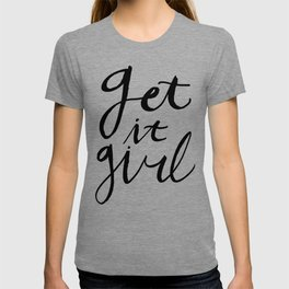 Just Get it girl - Black hand lettering T-shirt