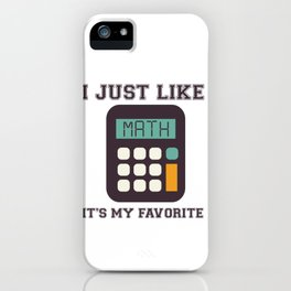 I Just Like Math It's My Favorite iPhone Case