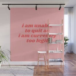 unable to quit Wall Mural