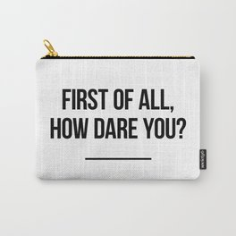 First of all, how dare you? Carry-All Pouch