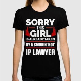 Sorry Girl Already taken by hot Intellectual Property IP Lawyer Attorney Law School T-shirt