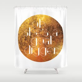 Oh She's A Goal Digger - Golden Shower Curtain