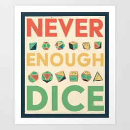 Never Enough Dice Art Print