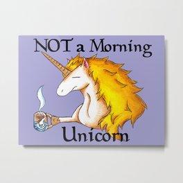 NOT a Morning Unicorn Metal Print