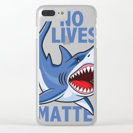 No Lives Matter Shirt | Cute Great White Shark Fanatic Gift Tees Clear iPhone Case