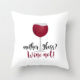 Another glass? Wine not! Throw Pillow