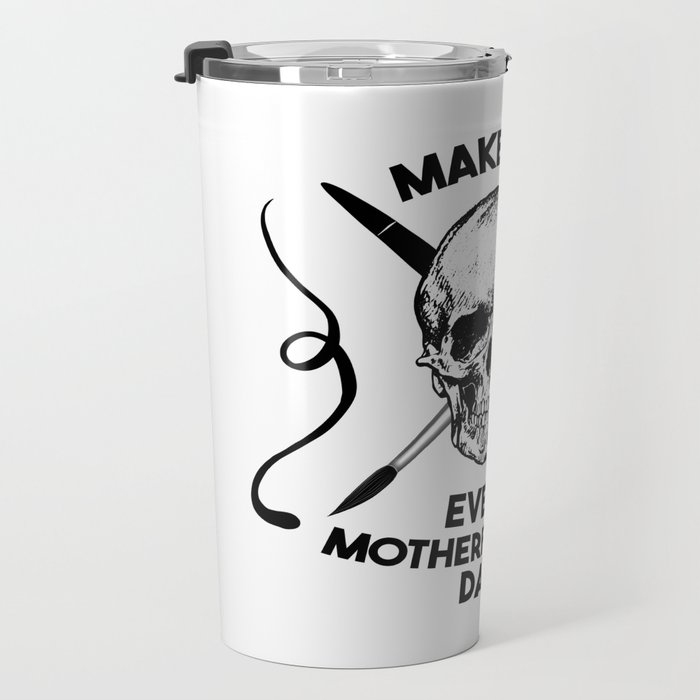 Make Art Every Motherfucking Day (black on white) Travel Mug