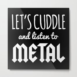 Cuddle Listen To Metal Music Quote Metal Print