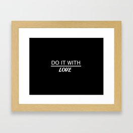 do it with love quote Framed Art Print