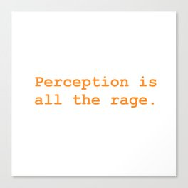 Perception is all the rage Canvas Print
