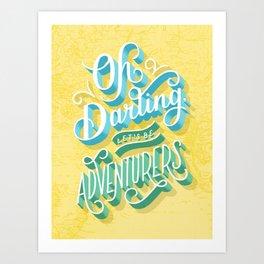 Oh Darling, Let's Be Adventurers Art Print