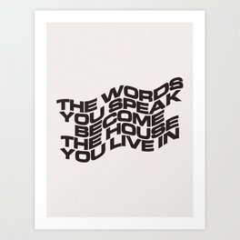 The Words You Speak Art Print