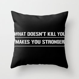 What doesn´t kill you makes you stronger black Throw Pillow
