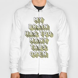My Brain Has Too Many Tabs Open - Typography Design Hoody