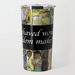 """Rejected Princesses year one poster - """"Well-behaved women seldom make history."""" Travel Mug"""
