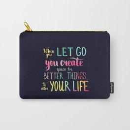 When you let go you create space for better things to enter your life Carry-All Pouch