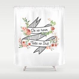Do no harm, take no shit Shower Curtain