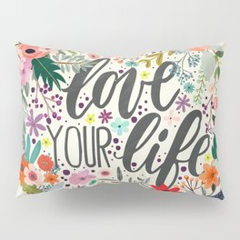 Love Your Life (Quotation Series) Pillow Sham
