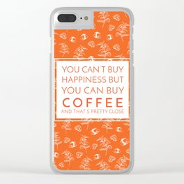 Coffee that is pretty close to happiness Clear iPhone Case