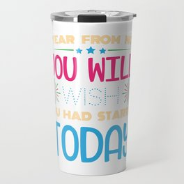 A Year From Now You Will Wish You Had Started Today Happy New Year 2020 Holiday T-shirt Design Travel Mug