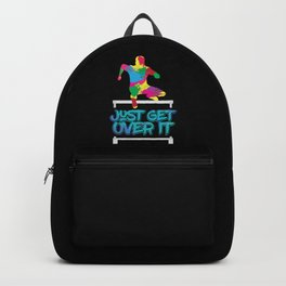 Just Get Over It Backpack
