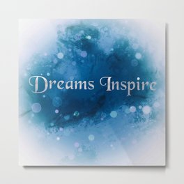 Dreams Inspire Metal Print