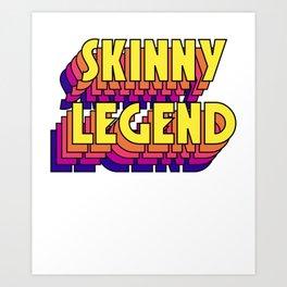 Skinny Legend Art Print