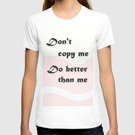 """"""" Do better than me """" T-shirt"""