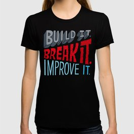 Build it. Break it. Improve it. T-shirt