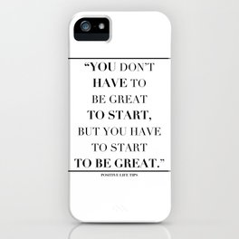 You Don't Have To Be Great To Start. iPhone Case