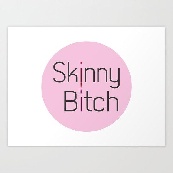 Skinny Bitch Art Print