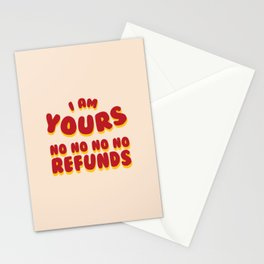 I am Yours No Refunds Stationery Cards