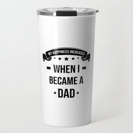 My Happiness Increased When I Became A Dad Travel Mug