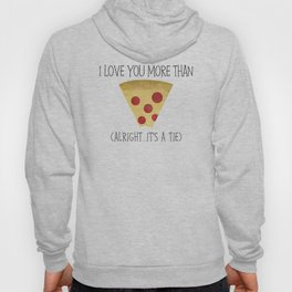 I Love You More Than Pizza (Alright... It's A Tie) Hoody
