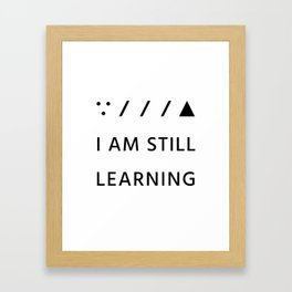 I am still learning. Framed Art Print