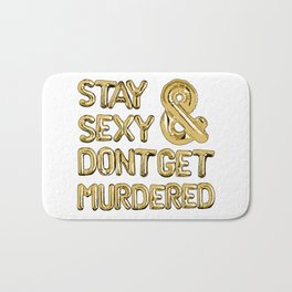 Stay Sexy & Don't Get Murdered - Gold Bath Mat